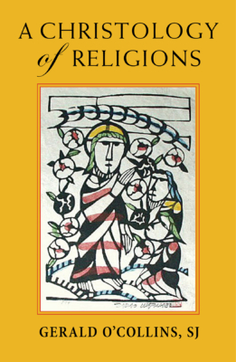 Fr Gerald O'Collins,A Christology of Religions